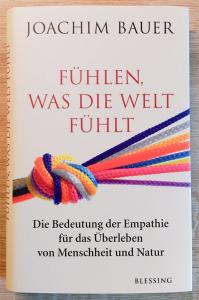 Joachim Bauer: Fühlen, was die Welt fühlt